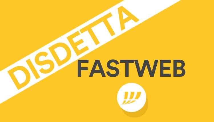 Disdetta Fastweb: fac-simile domanda, modulo recesso -  [Guida completa]